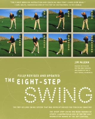 The Eight Step Swing: The Top Selling Swing System that has Revolutionized the Teaching Industry Cover Image