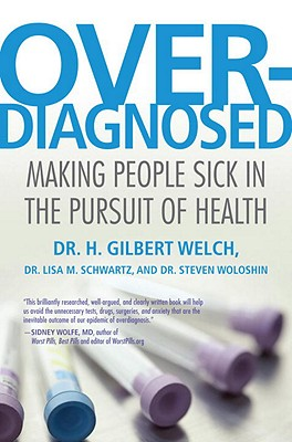 Overdiagnosed: Making People Sick in the Pursuit of Health Cover Image