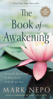 The Book of Awakening: Having the Life You Want by Being Present to the Life You Have (20th Anniversary Edition) Cover Image