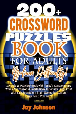 200+ Crossword Puzzle Book for Adults Medium Difficulty!: A Unique Puzzlers' Book with Today's Contemporary Words As Crossword Puzzle Book for Adult's Cover Image