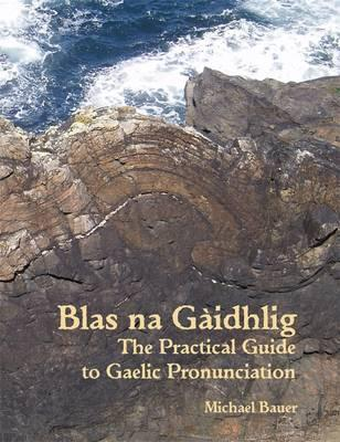 Blas na Gaidhlig: The Practical Guide to Scottish Gaelic Pronunciation Cover Image
