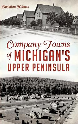 Company Towns of Michigan's Upper Peninsula Cover Image