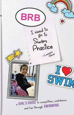 Brb, I Need to Go to Swim Practice: A Girl's Guide to Competetion, Confidence, and Fun Through Swimming Cover Image