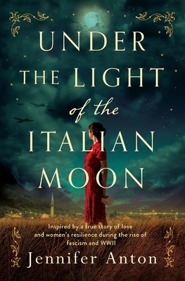 Under the Light of the Italian Moon: Inspired by a true story of love and women's resilience during the rise of fascism and WWII Cover Image