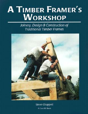 A Timber Framer's Workshop: Joinery, Design & Construction of Traditional Timber Frames S Cover Image