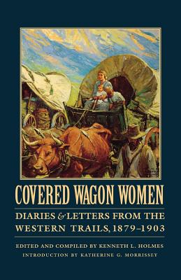 Covered Wagon Women, Volume 11: Diaries and Letters from the Western Trails, 1879-1903 Cover Image