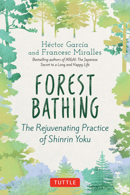 Forest Bathing: The Rejuvenating Practice of Shinrin Yoku Cover Image