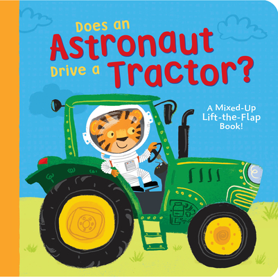 Does an Astronaut Drive a Tractor?: A Mixed-Up Lift-the-Flap Book! Cover Image