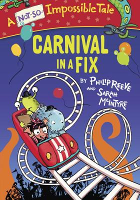 Carnival in a Fix: A Not-So Impossible Tale by Philip Reeve and Sarah McIntyre