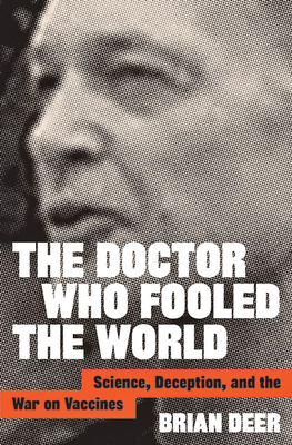 The Doctor Who Fooled the World: Science, Deception, and the War on Vaccines Cover Image