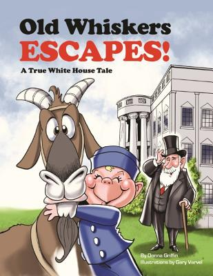 Old Whiskers Escapes!: A Grandpa President Adventure Cover Image