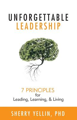 Unforgettable Leadership: 7 Principles for Leading, Learning, & Living Cover Image