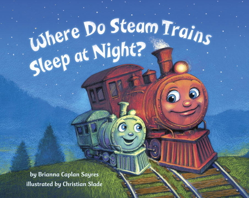 Where Do Steam Trains Sleep At Night Board Book The Book Table