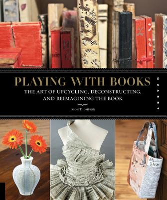 Playing with Books: The Art of Upcycling, Deconstructing, & Reimagining the Book Cover Image