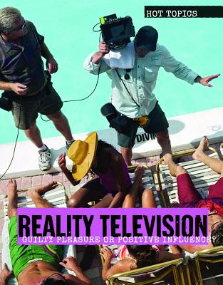 Reality Television: Guilty Pleasure or Positive Influence? (Hot Topics) Cover Image
