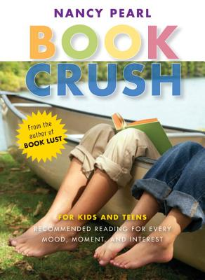 Book Crush: For Kids and Teens-Recommended Reading for Every Mood, Moment and Interest Cover Image