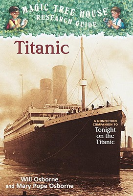 Titanic: A Nonfiction Companion to Magic Tree House #17: Tonight on the Titanic (Magic Tree House Fact Tracker #7) Cover Image