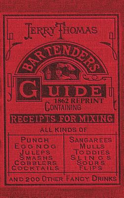 Jerry Thomas Bartenders Guide 1862 Reprint: How to Mix Drinks, or the Bon Vivant's Companion Cover Image