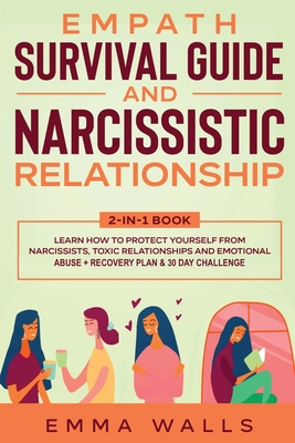 Empath Survival Guide and Narcissistic Relationship 2-in-1 Book: Learn How to Protect Yourself From Narcissists, Toxic Relationships and Emotional Abu Cover Image