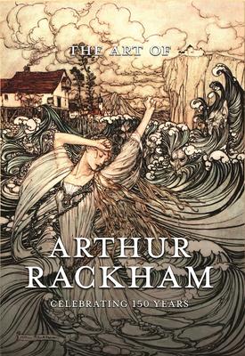 The Art of Arthur Rackham: Celebrating 150 Years of the Great British Artist Cover Image