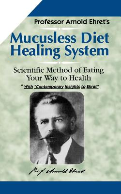 Mucusless-Diet Healing System: A Scientific Method of Eating Your Way to Health Cover Image