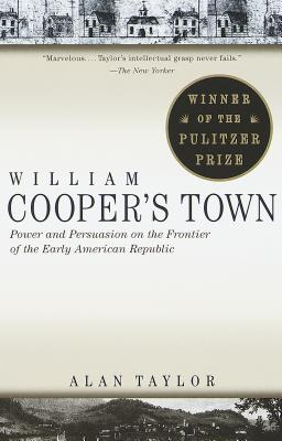 William Cooper's Town: Power and Persuasion on the Frontier of the Early American Republic Cover Image