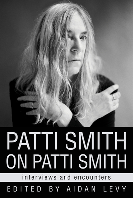 Patti Smith on Patti Smith: Interviews and Encounters (Musicians in Their Own Words) Cover Image