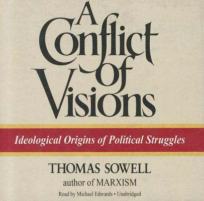 A Conflict of Visions: Ideological Origins of Political Struggles Cover Image