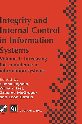 Integrity and Internal Control in Information Systems: Volume 1: Increasing the Confidence in Information Systems (Integrity & Internal Control in Information Systems Increasi) Cover Image