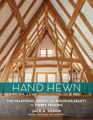 Hand Hewn: The Traditions, Tools, and Enduring Beauty of Timber Framing Cover Image
