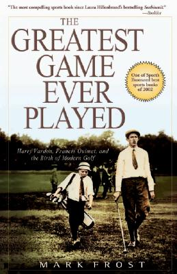 The Greatest Game Ever Played: Harry Vardon, Francis Ouimet, and the Birth of Modern Golf Cover Image