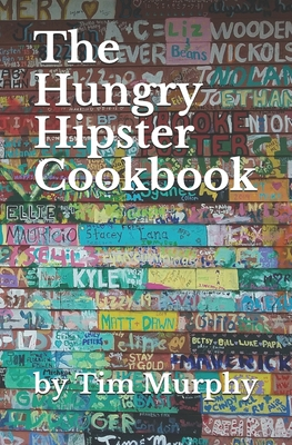 The Hungry Hipster Cookbook: Food Truck Favorites and Millennial Meals Cover Image