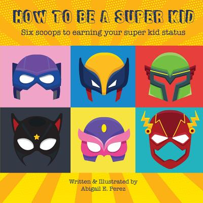 How to Be a Super Kid: Six scoops to earning your super kid status Cover Image