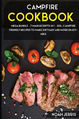 Campout Cookbook: MEGA BUNDLE - 7 Manuscripts in 1 - 300+ Campout friendly recipes to make diet easy and more enjoyable Cover Image