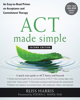 ACT Made Simple: An Easy-To-Read Primer on Acceptance and Commitment Therapy (New Harbinger Made Simple) Cover Image