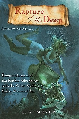 Rapture of the Deep: Being an Account of the Further Adventures of Jacky Faber, Soldier, Sailor, Mermaid, Spy (Bloody Jack Adventures #7) Cover Image