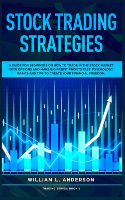 Stock Trading Strategies: A Guide for Beginners on How to Trade in the Stock Market with Options and Make Big Profit Fast; Psychology, Basics an Cover Image