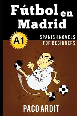 Spanish Novels: Fútbol en Madrid (Spanish Novels for Beginners - A1) Cover Image