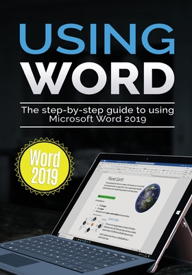 Using Word 2019: The Step-by-step Guide to Using Microsoft Word 2019 Cover Image