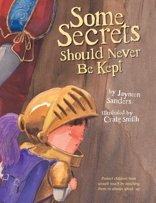 Some Secrets Should Never Be Kept: Protect children from unsafe touch by teaching them to always speak up Cover Image