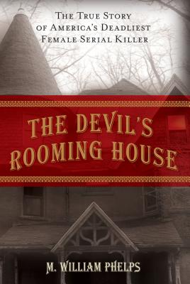 Devil's Rooming House: The True Story of America's Deadliest Female Serial Killer Cover Image