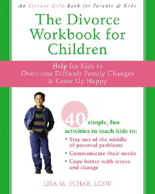 The Divorce Workbook for Children: Help for Kids to Overcome Difficult Family Changes & Grow Up Happy Cover Image