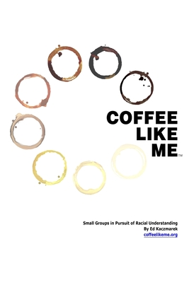 Coffee Like Me: Small Groups in Pursuit of Racial Understanding Cover Image