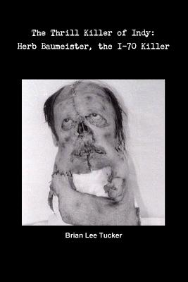 The Thrill Killer of Indy: Herb Baumeister, the I-70 Killer Cover Image