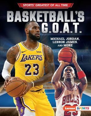 Basketball's G.O.A.T.: Michael Jordan, Lebron James, and More Cover Image