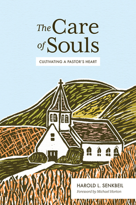 The Care of Souls: Cultivating a Pastor's Heart Cover Image