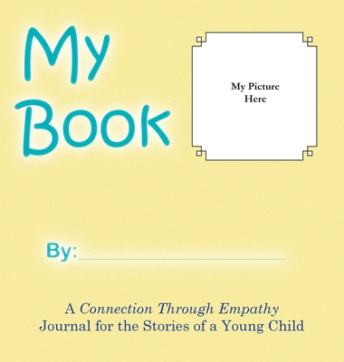 My Book: A Connection Through Empathy Journal for the Stories of a Young Child Cover Image