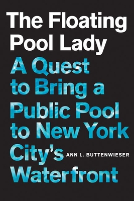 The Floating Pool Lady: A Quest to Bring a Public Pool to New York City's Waterfront Cover Image