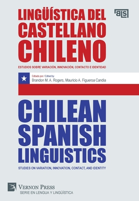 Lingüística del castellano chileno / Chilean Spanish Linguistics: Estudios sobre variación, innovación, contacto e identidad / Studies on variation, i (Language and Linguistics) Cover Image