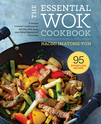 The Essential Wok Cookbook: A Simple Chinese Cookbook for Stir-Fry, Dim Sum, and Other Restaurant Favorites Cover Image